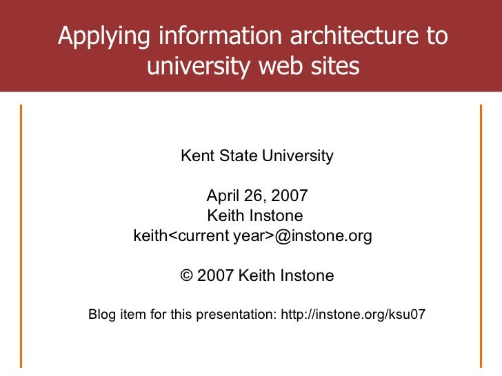 Applying information architecture to university web sites Kent State University April 26, 2007 Keith Instone  keith<curren...