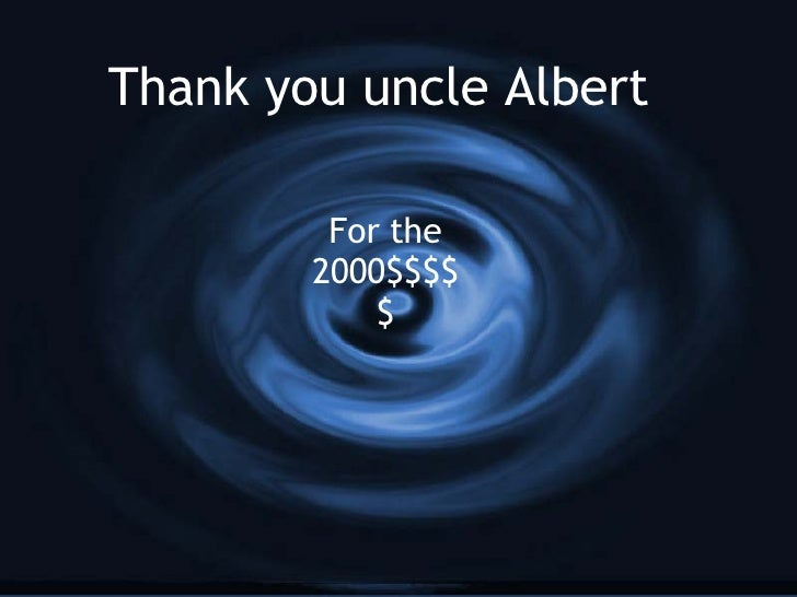 Thank you uncle Albert For the 2000$$$$$