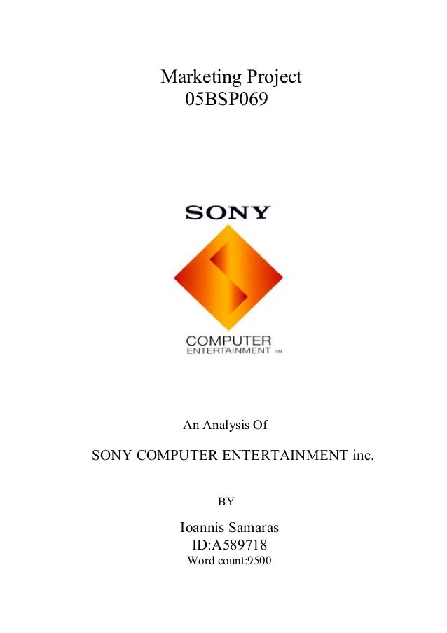 Marketing Project         05BSP069          An Analysis OfSONY COMPUTER ENTERTAINMENT inc.                BY          Ioan...