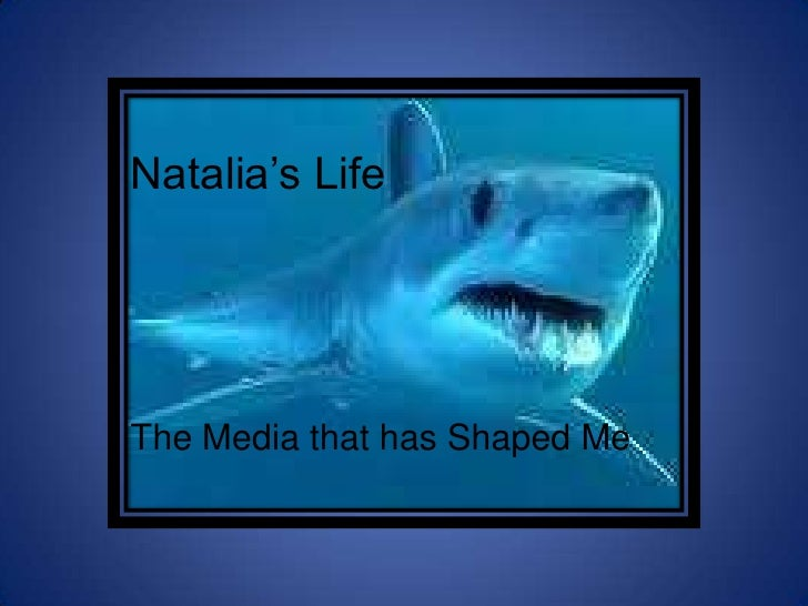 Natalia's Life <br />The Media that has Shaped Me<br />