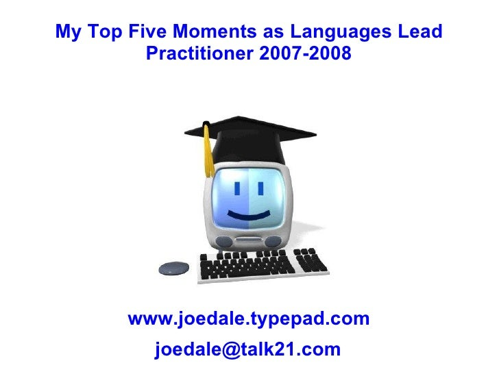 My Top Five Moments as Languages Lead Practitioner 2007-2008 www.joedale.typepad.com [email_address]