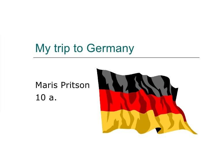 My trip to Germany Maris Pritson 10 a.