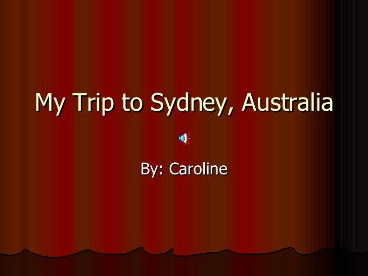 My Trip to Sydney, Australia By: Caroline