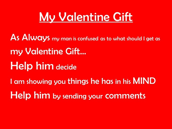 My Valentine Gift <ul><li>As Always   my man is confused   as to what should I get as   </li></ul><ul><li>my Valentine Gif...
