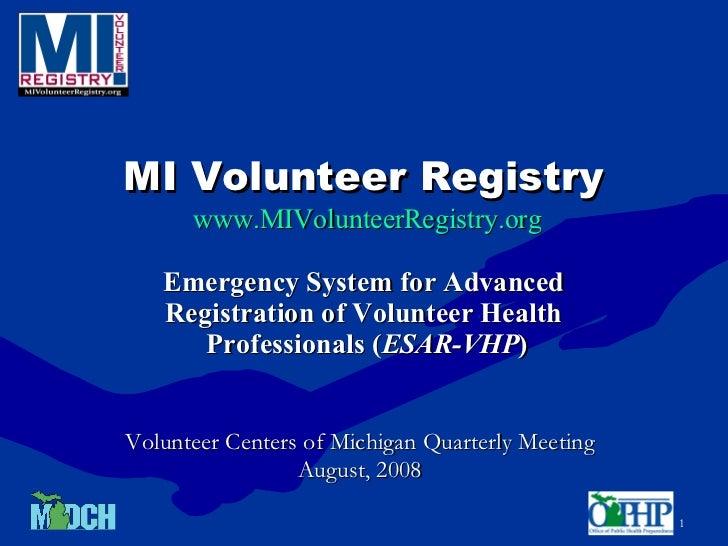 MI Volunteer Registry   www.MIVolunteerRegistry.org Emergency System for Advanced  Registration of Volunteer Health  Profe...