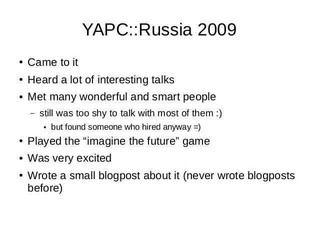 YAPC::Russia 2009 ● Came to it ● Heard a lot of interesting talks ● Met many wonderful and smart people – still was too sh...
