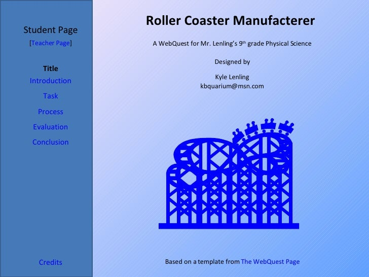 Roller Coaster Manufacterer  Student Page Title Introduction Task Process Evaluation Conclusion Credits [ Teacher Page ] A...
