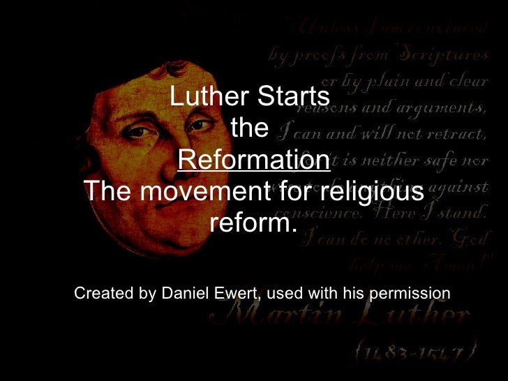 Luther Starts  the  Reformation The movement for religious reform. Created by Daniel Ewert, used with his permission