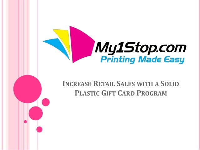 INCREASE RETAIL SALES WITH A SOLID PLASTIC GIFT CARD PROGRAM