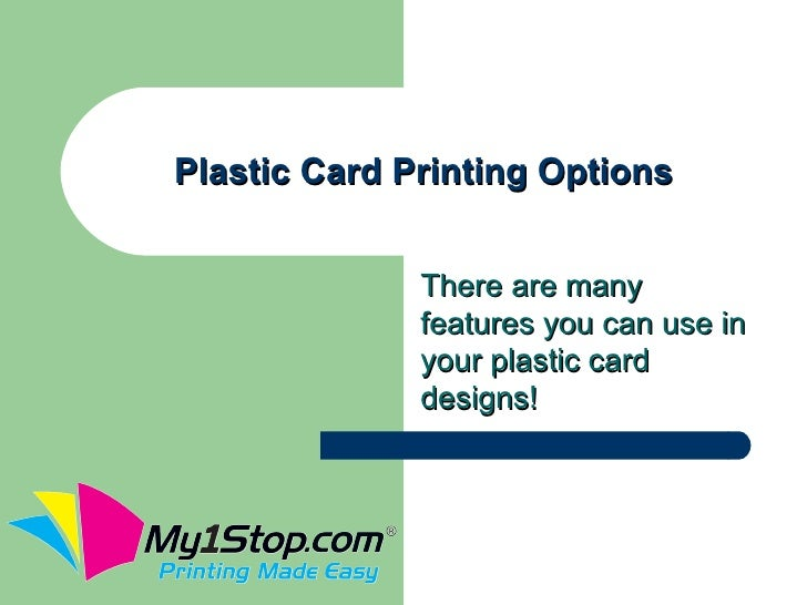 Plastic Card Printing Options              There are many              features you can use in              your plastic c...