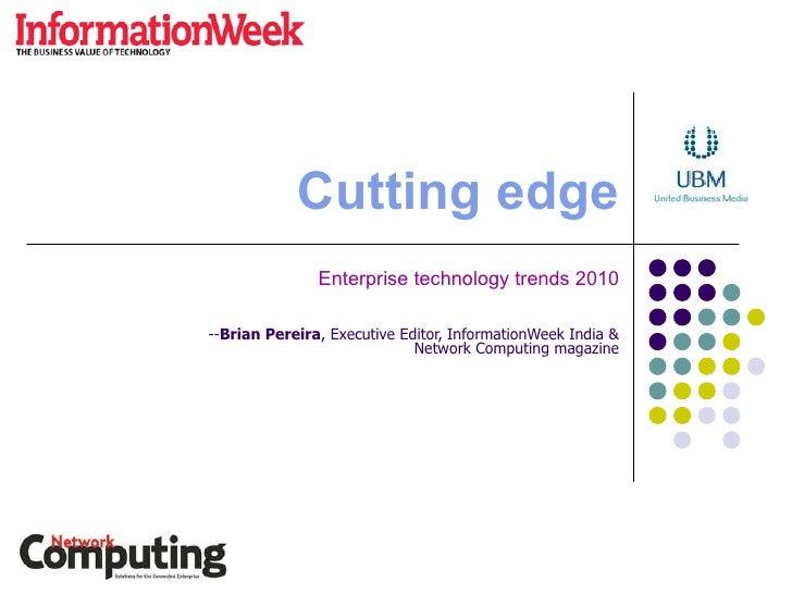 Cutting edge Enterprise technology trends 2010 -- Brian Pereira , Executive Editor, InformationWeek India &  Network Compu...