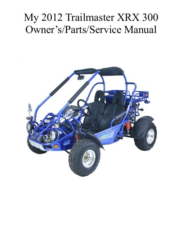 My 2012 Trailmaster XRX 300 Owner's/Parts/Service Manual