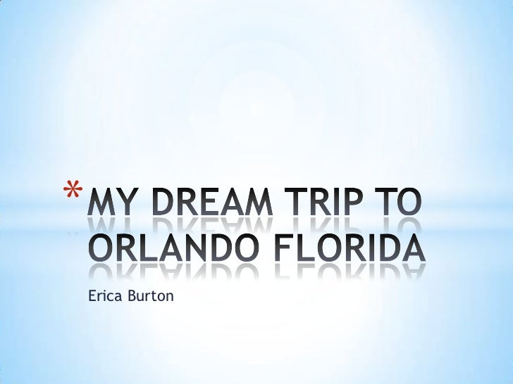 Erica Burton<br />MY DREAM TRIP TO ORLANDO FLORIDA<br />