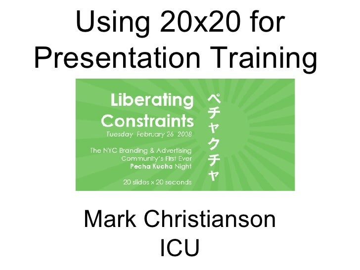 Using 20x20 for Presentation Training  Mark Christianson ICU