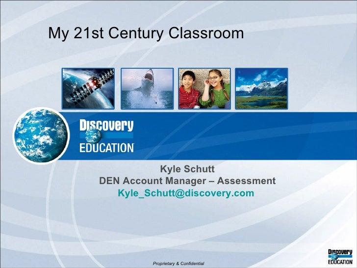 Kyle Schutt DEN Account Manager – Assessment [email_address]   My 21st Century Classroom