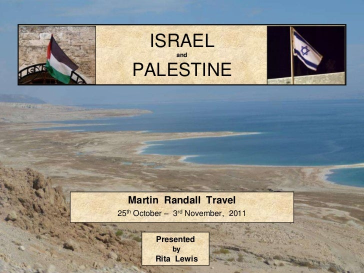 ISRAEL               and   PALESTINE  Martin Randall Travel25th October – 3rd November, 2011         Presented            ...