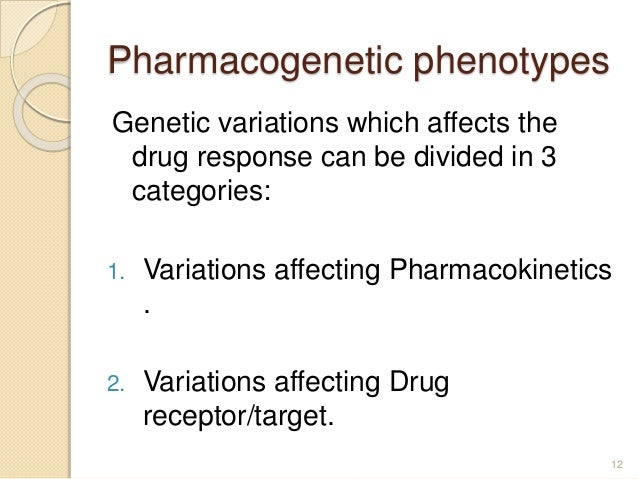 Pharmacogenetic phenotypes Genetic variations which affects the drug response can be divided in 3 categories: 1. Variation...