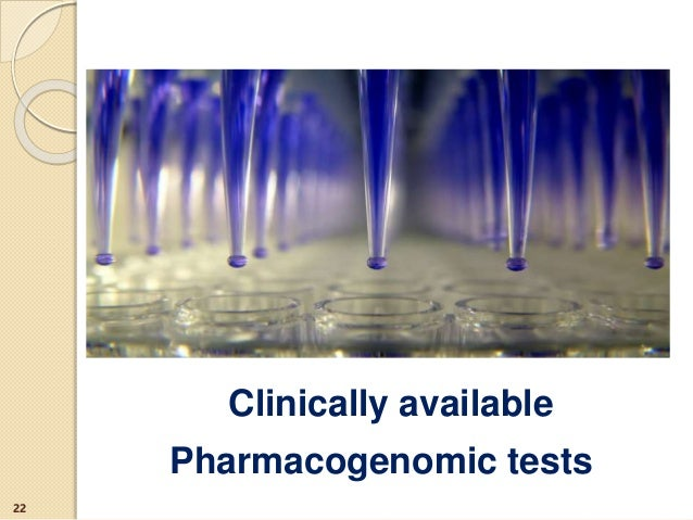 Clinically available Pharmacogenomic tests 22