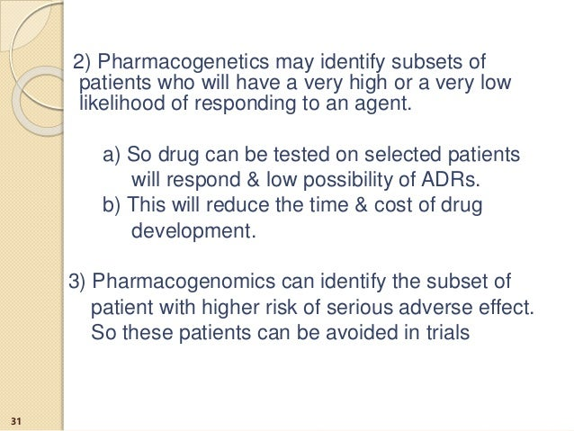 2) Pharmacogenetics may identify subsets of patients who will have a very high or a very low likelihood of responding to a...