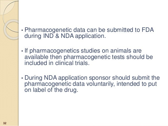 • Pharmacogenetic data can be submitted to FDA during IND & NDA application. • If pharmacogenetics studies on animals are ...