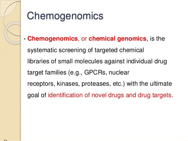 • Chemogenomics, or chemical genomics, is the systematic screening of targeted chemical libraries of small molecules again...