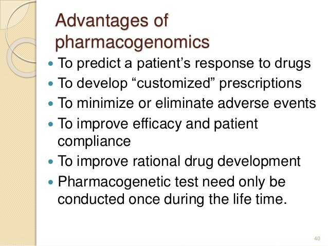 """Advantages of pharmacogenomics  To predict a patient's response to drugs  To develop """"customized"""" prescriptions  To min..."""