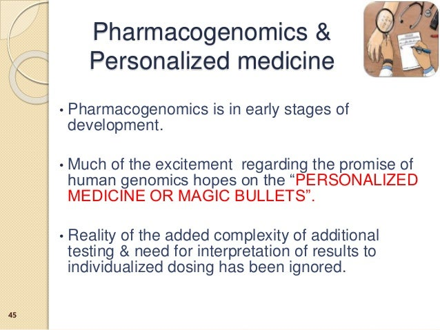 • Pharmacogenomics is in early stages of development. • Much of the excitement regarding the promise of human genomics hop...