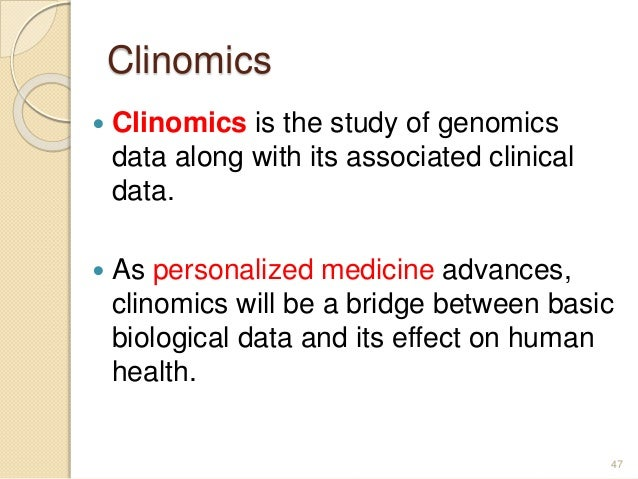 Clinomics  Clinomics is the study of genomics data along with its associated clinical data.  As personalized medicine ad...