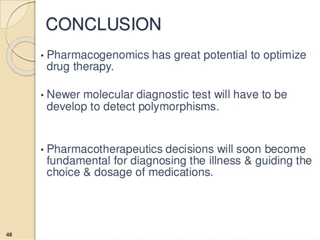 • Pharmacogenomics has great potential to optimize drug therapy. • Newer molecular diagnostic test will have to be develop...