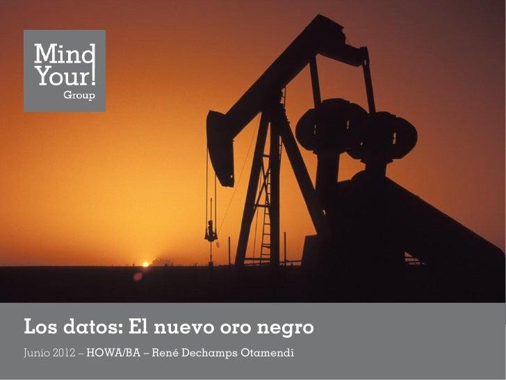 Los datos: El nuevo oro negroJunio 2012 – HOWA/BA – René Dechamps Otamendi