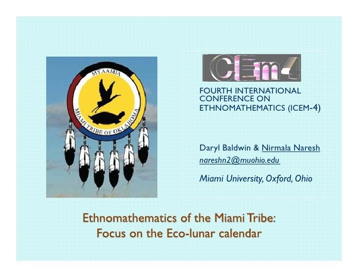 FOURTH INTERNATIONAL CONFERENCE ON ETHNOMATHEMATICS (ICEM-4)    Daryl Baldwin & Nirmala Naresh nareshn2@muohio.edu  Miami ...