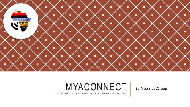 MYACONNECTL A T E C H N O L O G I E A U S E R V I C E D U E - C O M M E R C E A F R I C A I N By AconnectGroup