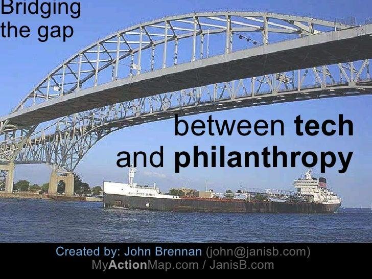 Bridging the gap           between  tech       and  philanthropy Created by: John Brennan (john@janis...