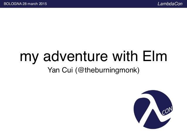 BOLOGNA 28 march 2015 LambdaCon Yan Cui (@theburningmonk) my adventure with Elm