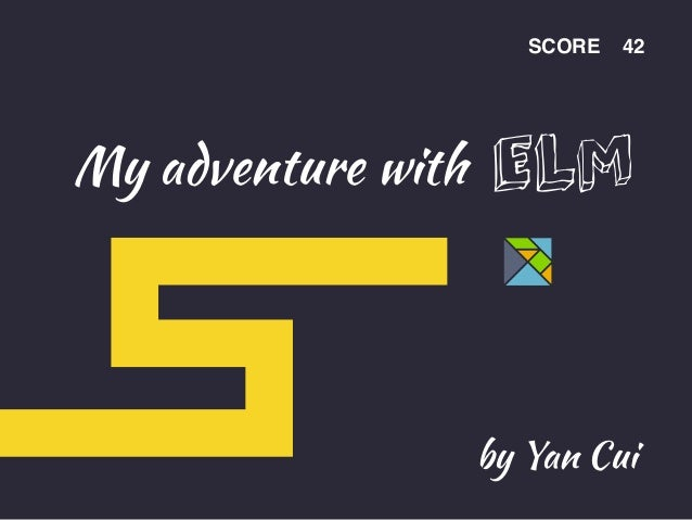 My adventure with SCORE 42 by Yan Cui ELM