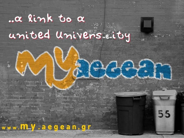 ....a link to aa link to a unitedunited UniversUnivers--ee--ityity w w w . m y . a e g e a n . g r