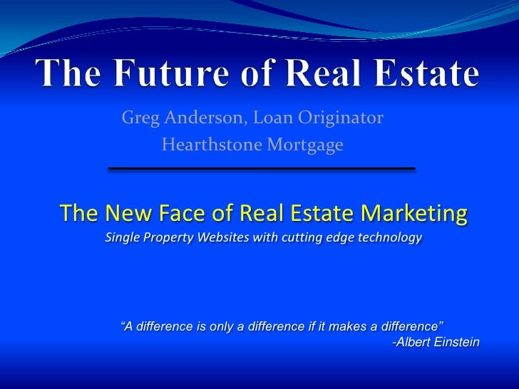 The Future of Real Estate<br />Greg Anderson, Loan Originator<br />Hearthstone Mortgage<br />The New Face of Real Estate M...