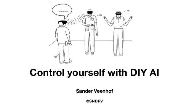 Control yourself with DIY AI Sander Veenhof @SNDRV