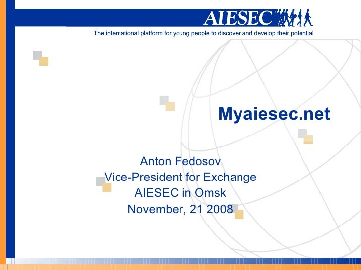 Myaiesec.net Anton Fedosov Vice-President for Exchange AIESEC in Omsk November, 21 2008