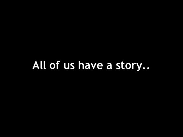 All of us have a story..