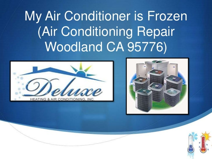 My Air Conditioner is Frozen (Air Conditioning Repair   Woodland CA 95776)