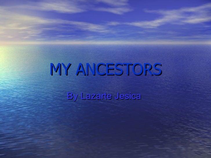 MY ANCESTORS By Lazarte Jesica