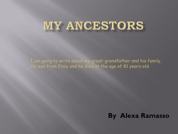 By  Alexa Ramasso I am going to write about my great-grandfather and his family. He was from Italy and he died at the age ...