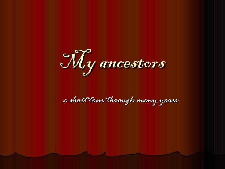 My ancestors a short tourthrough manyyears