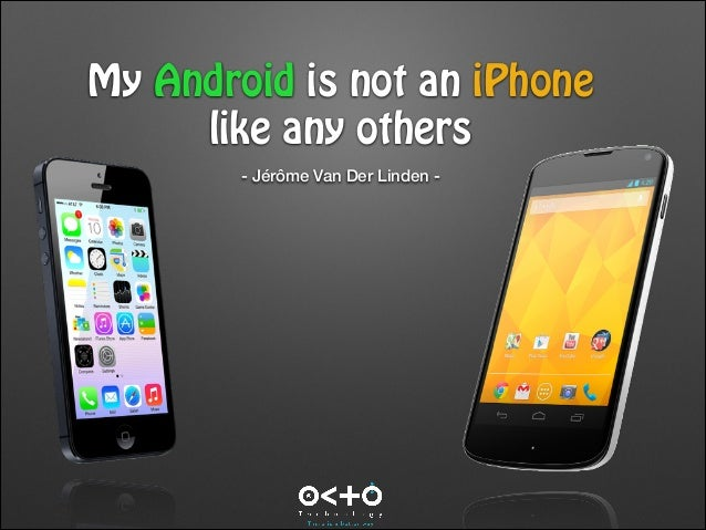 My Android is not an iPhone like any others - Jérôme Van Der Linden -