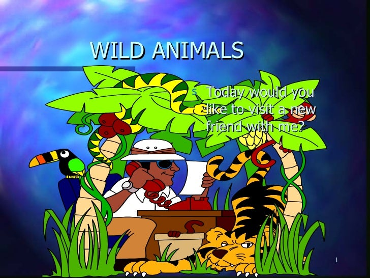 WILD ANIMALS <ul><li>Today would you like to visit a new friend with me? </li></ul>Romana Janc