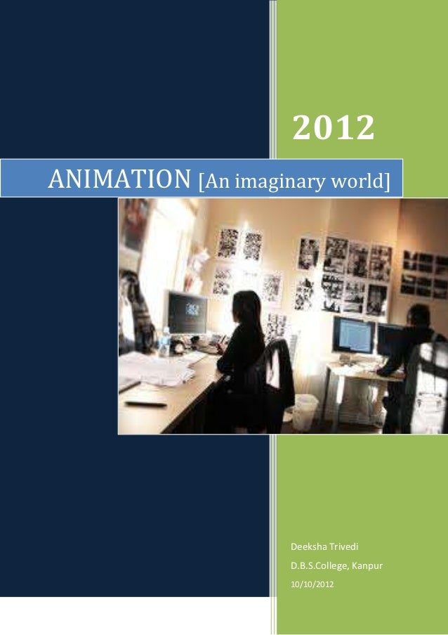 2012ANIMATION [An imaginary world]                     Deeksha Trivedi                     D.B.S.College, Kanpur          ...
