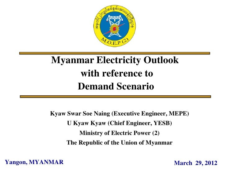 Myanmar Electricity Outlook                with reference to               Demand Scenario           Kyaw Swar Soe Naing (...