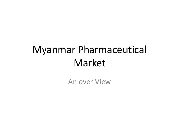 Myanmar Pharmaceutical       Market      An over View