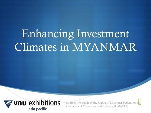Sources : Republic of the Union of Myanmar Federation ofChambers of Commerce and Industry (UMFCCI)Enhancing InvestmentCli...